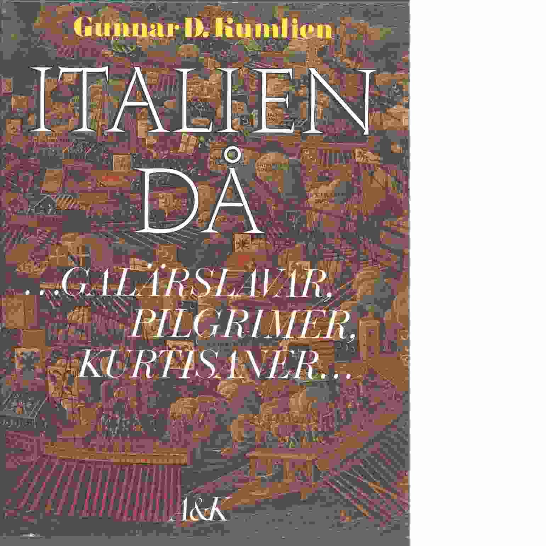 Italien då : --- galärslavar, pilgrimer, kurtisaner - Kumlien, Gunnar D.,