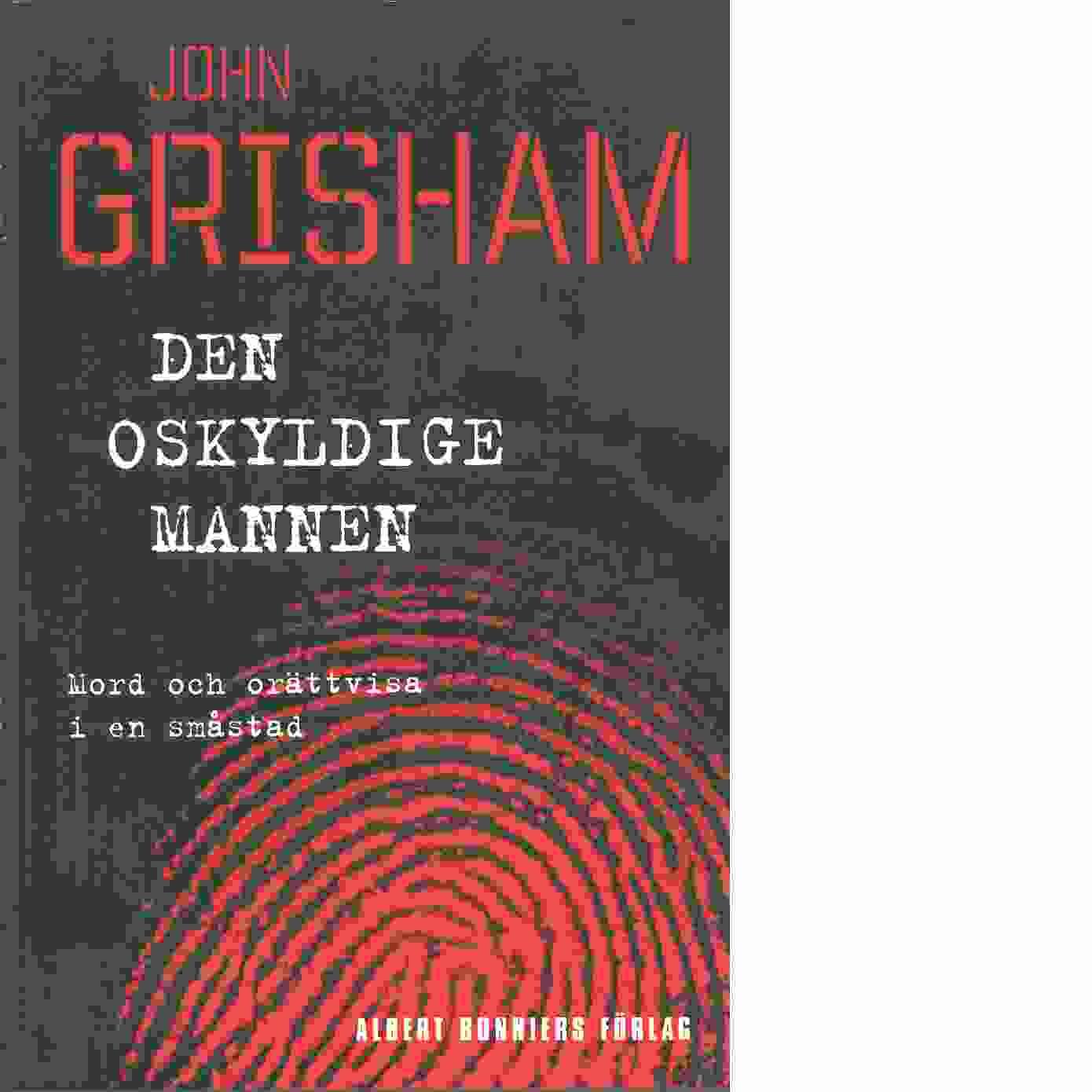 Den oskyldige mannen : mord och orättvisa i en småstad - Grisham, John