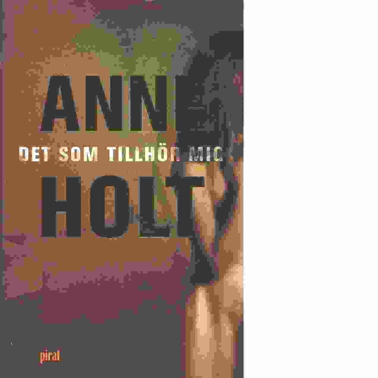 Det som tillhör mig - Holt, Anne