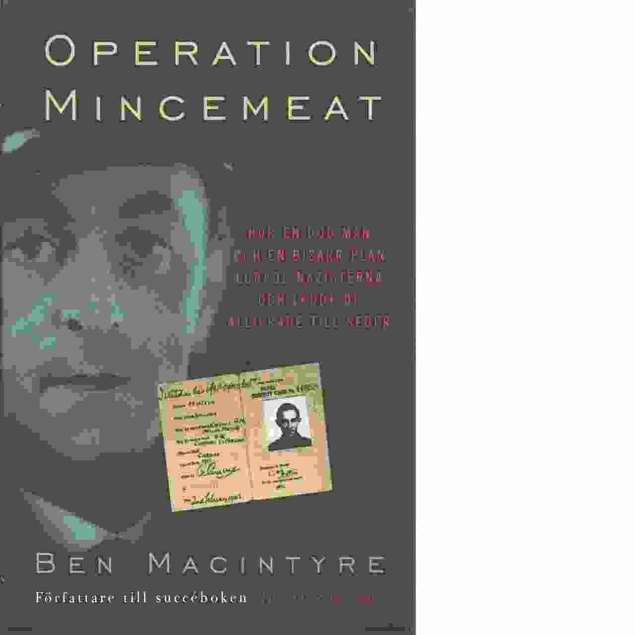 Operation Mincemeat : hur en död man och en bisarr plan lurade nazisterna - Macintyre, Ben