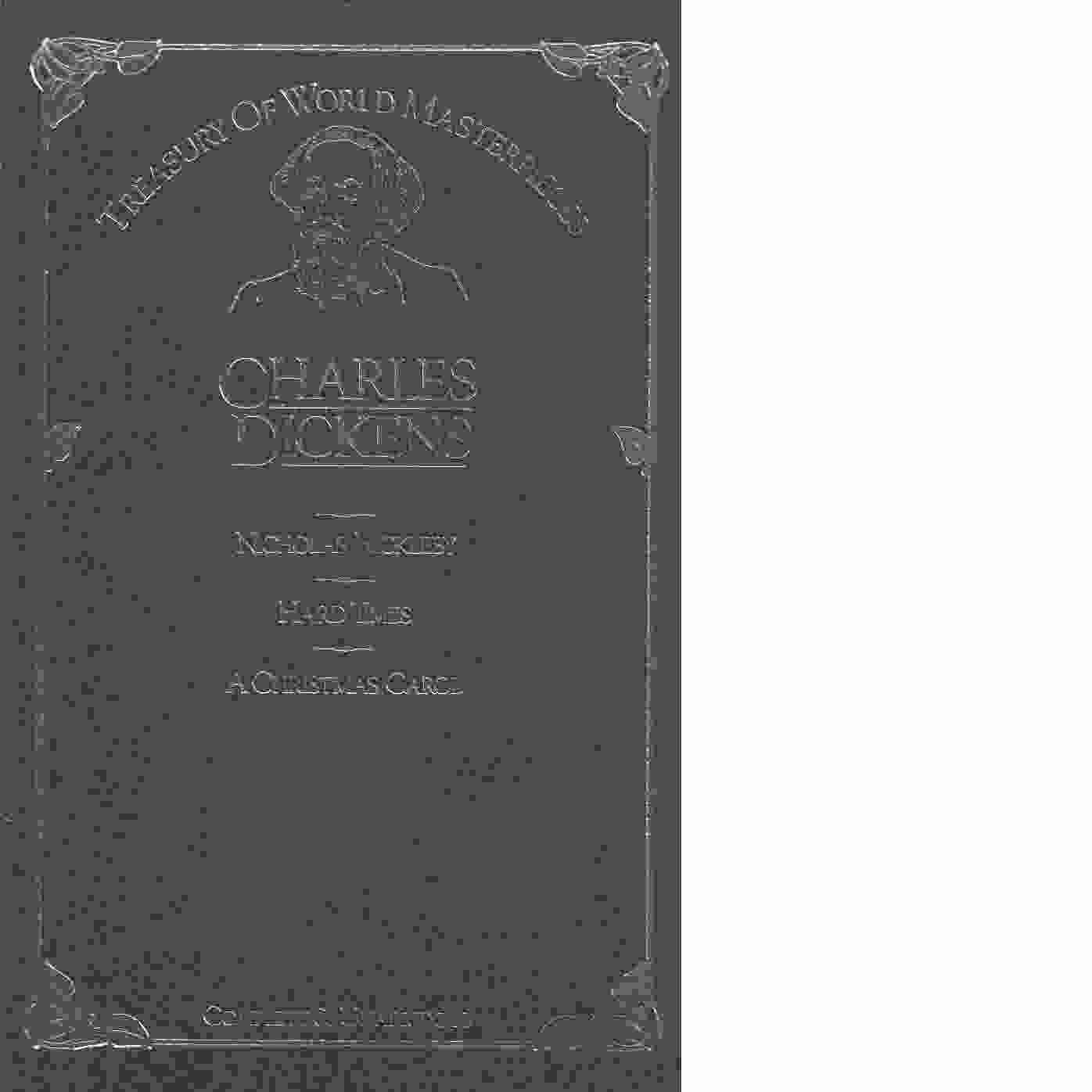 Nicholas Nickleby; Hard Times; A Christmas Carol (Complete and Unabridged) - Dickens, Charles
