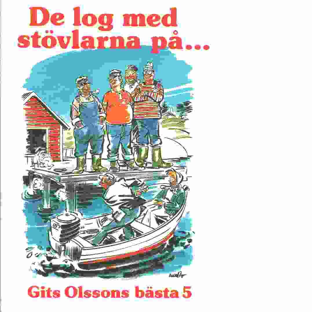 De log med stövlarna på --- : Gits Olssons bästa kåseribitar illustrerade med Tecknar-Anders' bästa gubbar - Olsson, Gits