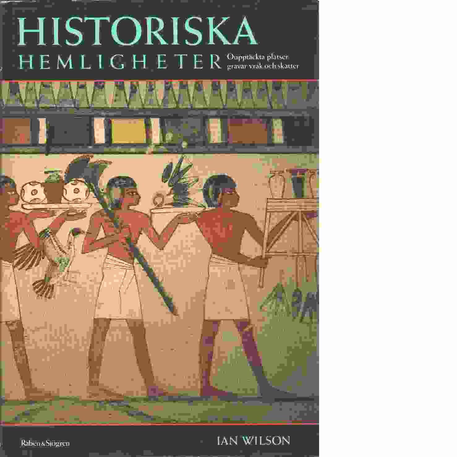 Historiska hemligheter : oupptäckta platser, gravar, vrak och skatter - Wilson, Ian