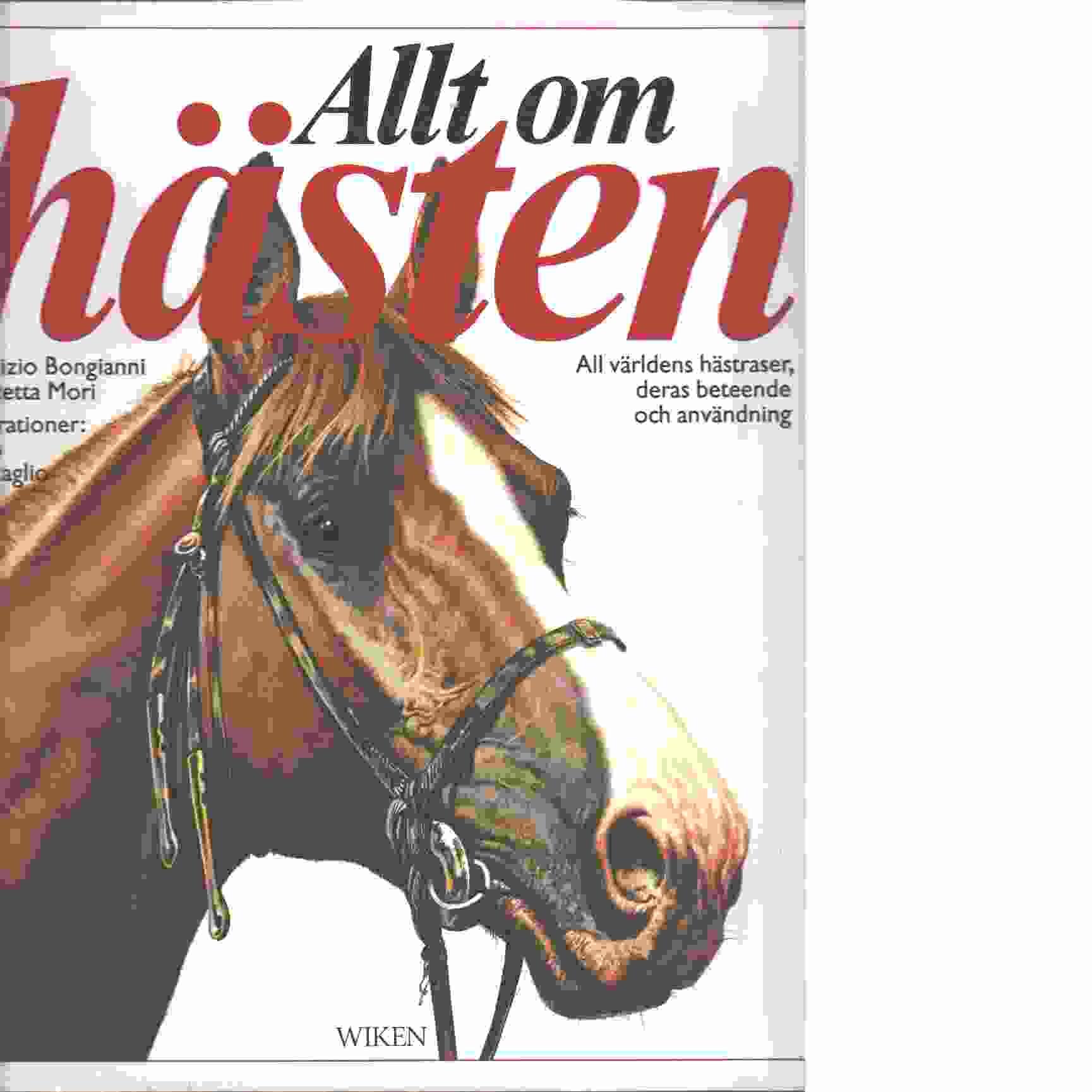 Allt om hästen : [all världens hästraser, deras beteende och användning - Bongianni, Maurizio och Mori, Concetta