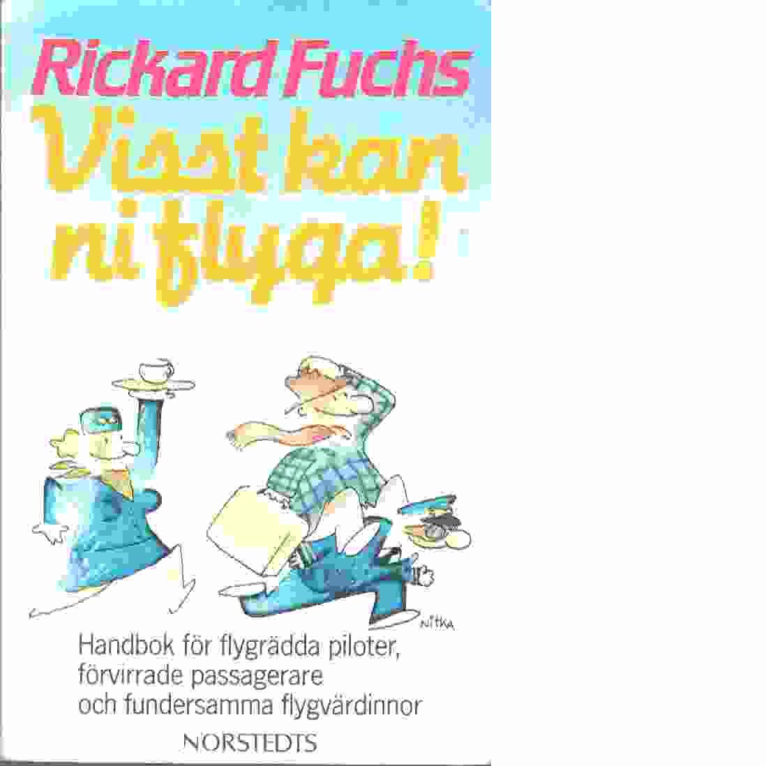 Visst kan ni flyga! : handbok för flygrädda piloter, förvirrade passagerare och fundersamma flygvärdinnor - Fuchs, Rickard