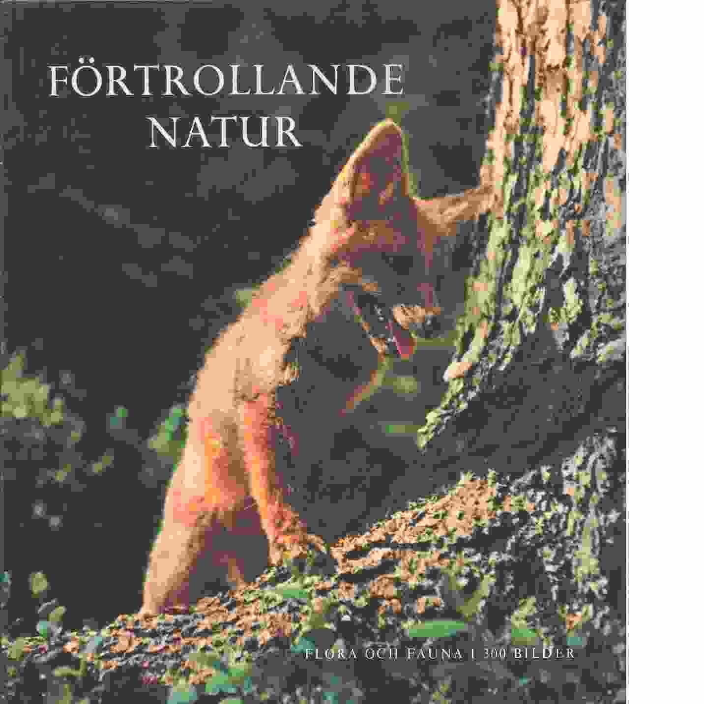 Förtrollande natur : flora och fauna i 300 bilder - Red.