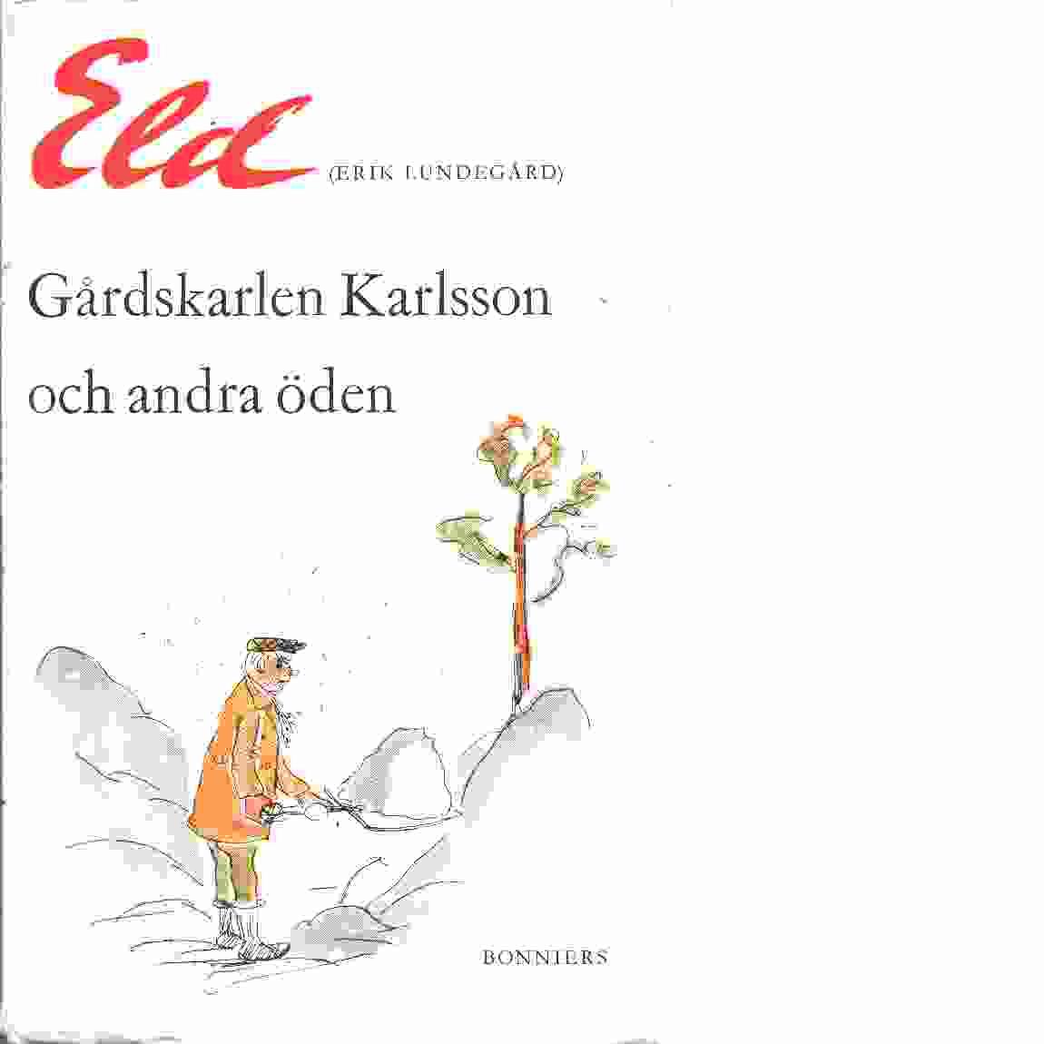 Gårdskarlen Karlsson och andra öden. - Lundegård, Erik