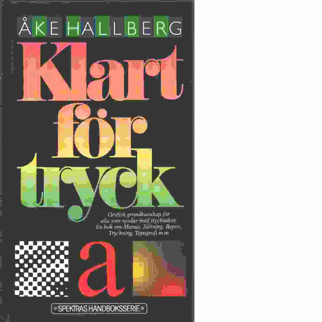 Klart för tryck : grafisk grundkunskap för alla som sysslar med trycksaker : en bok om manus, sättning, repro, tryckning, typografi m m - Hallberg, Åke