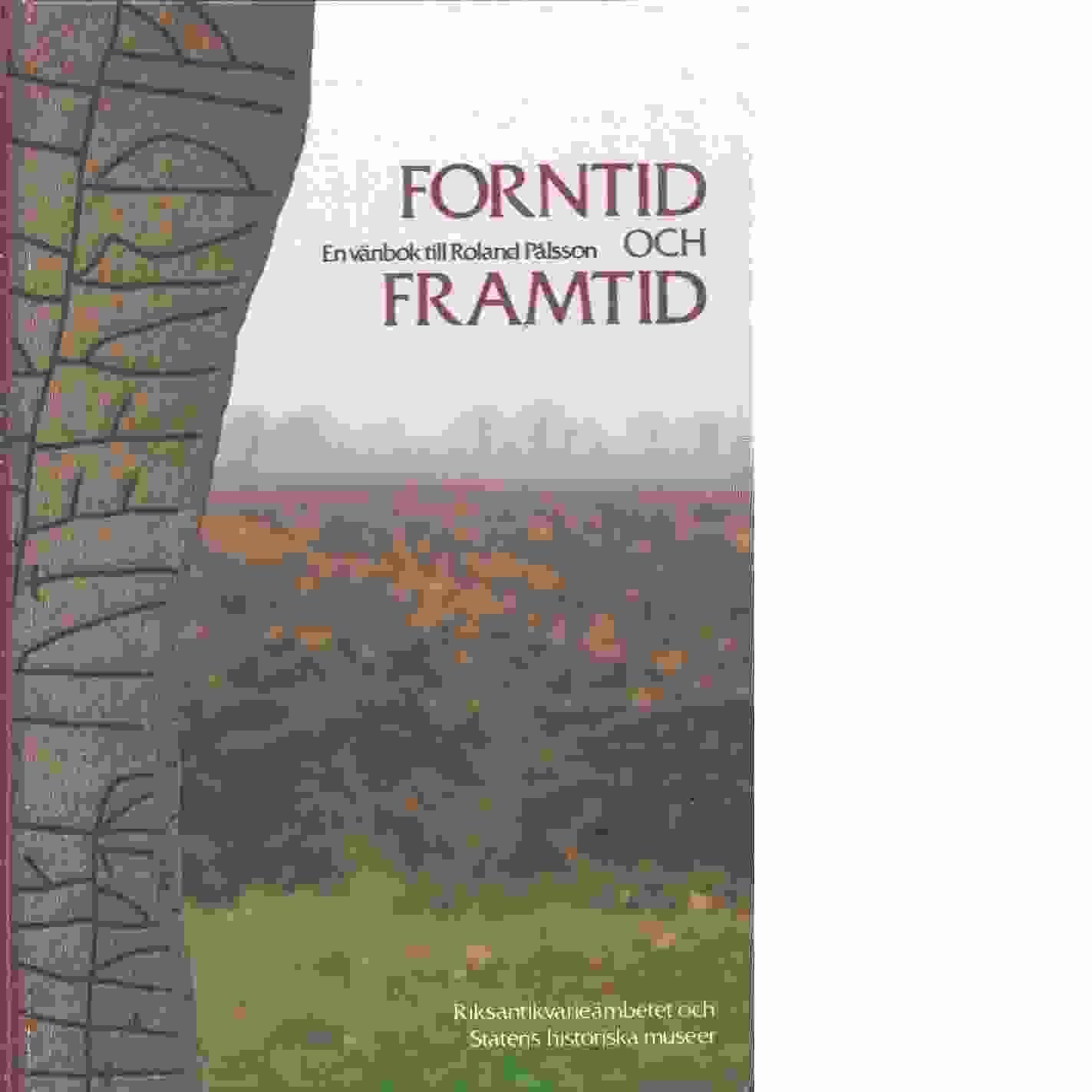 Forntid och framtid : en vänbok till Roland Pålsson - Red,
