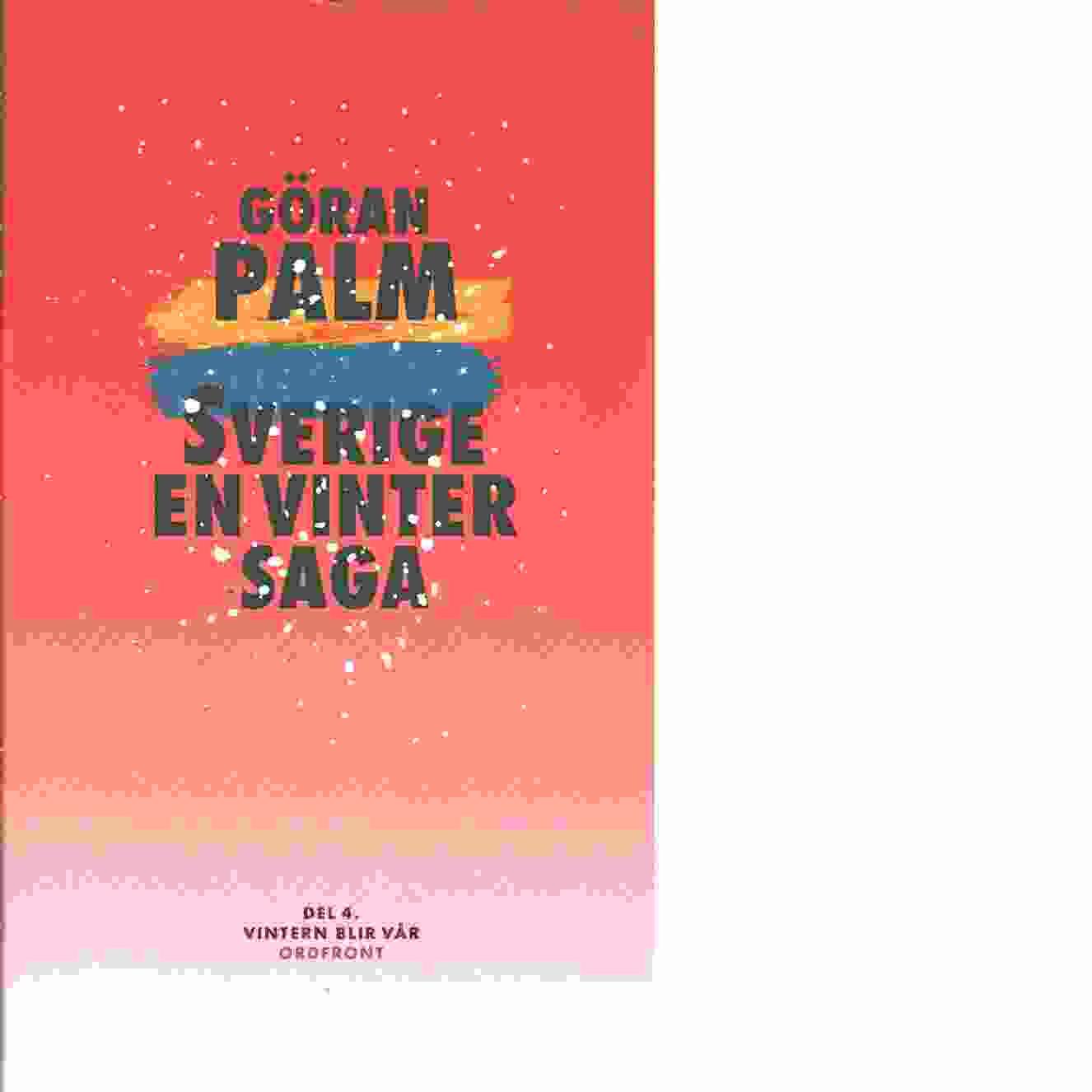 Sverige, en vintersaga. 4, Vintern blir vår - Palm, Göran