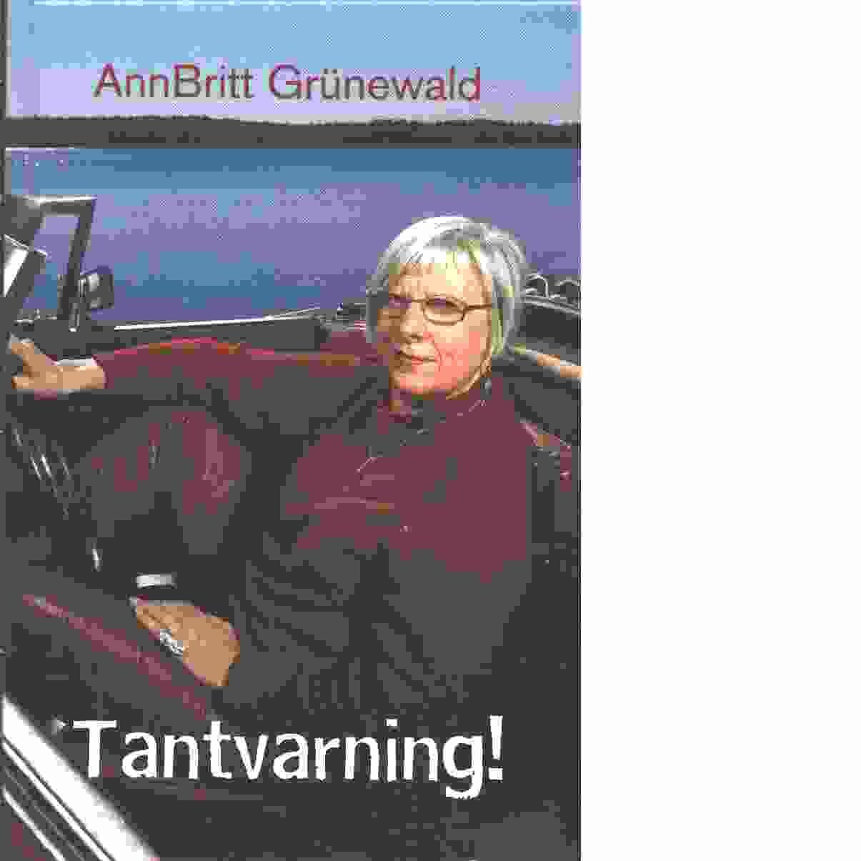 Tantvarning! : texter 1998-2003 - Grünewald, AnnBritt