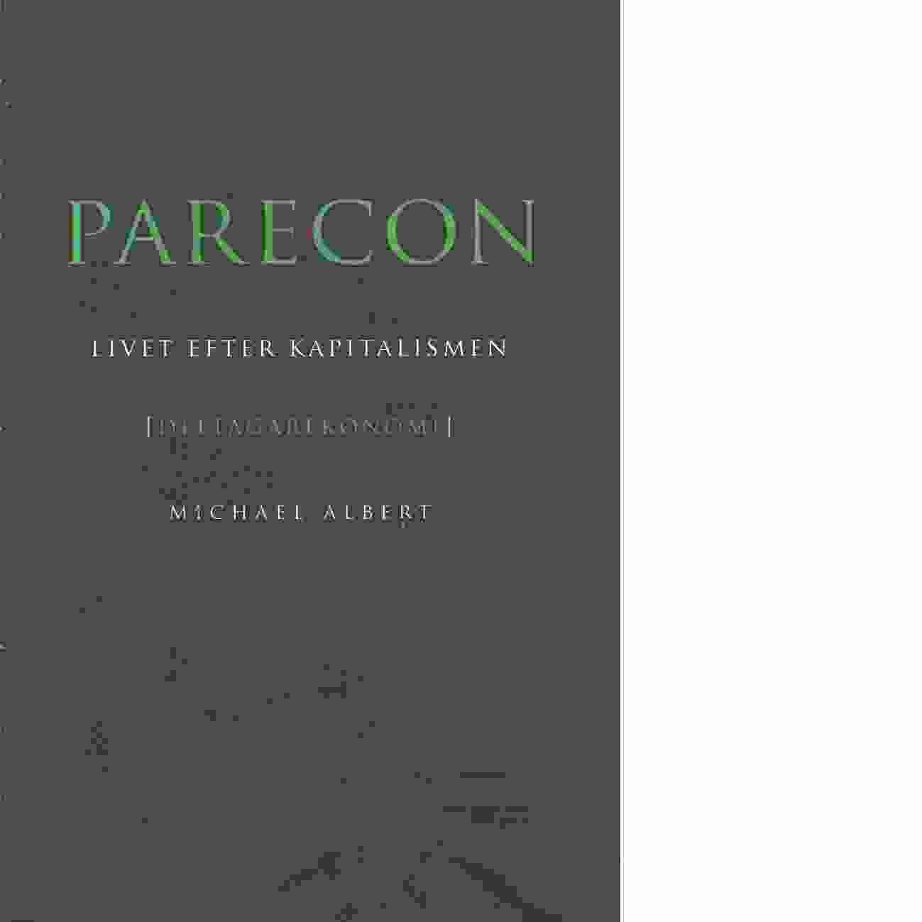 Parecon : livet efter kapitalismen - Albert, Michael