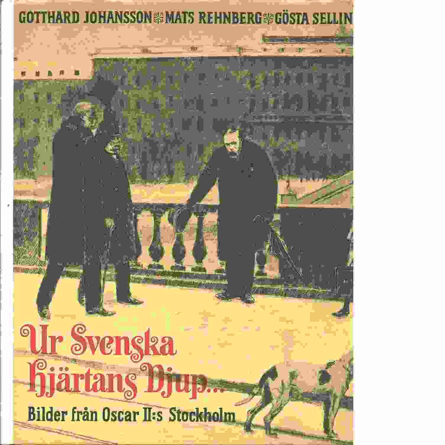 Ur svenska hjärtans djup- : bilder från Oscar II:s Stockholm - Johansson, Gotthard och Rehnberg, Mats samt Selling, Gösta