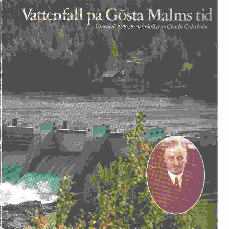Vattenfall på Gösta Malms tid : Vattenfall 1928-38 : en krönika - Cederholm, Charlie