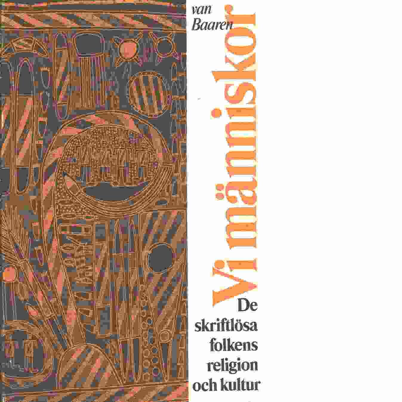 Vi människor : de skriftlösa folkens religion och kultur - Baaren, Theodorus Petrus van