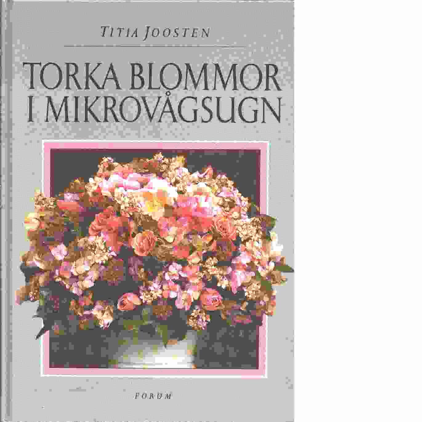 Torka blommor i mikrovågsugn - Joosten, Titia