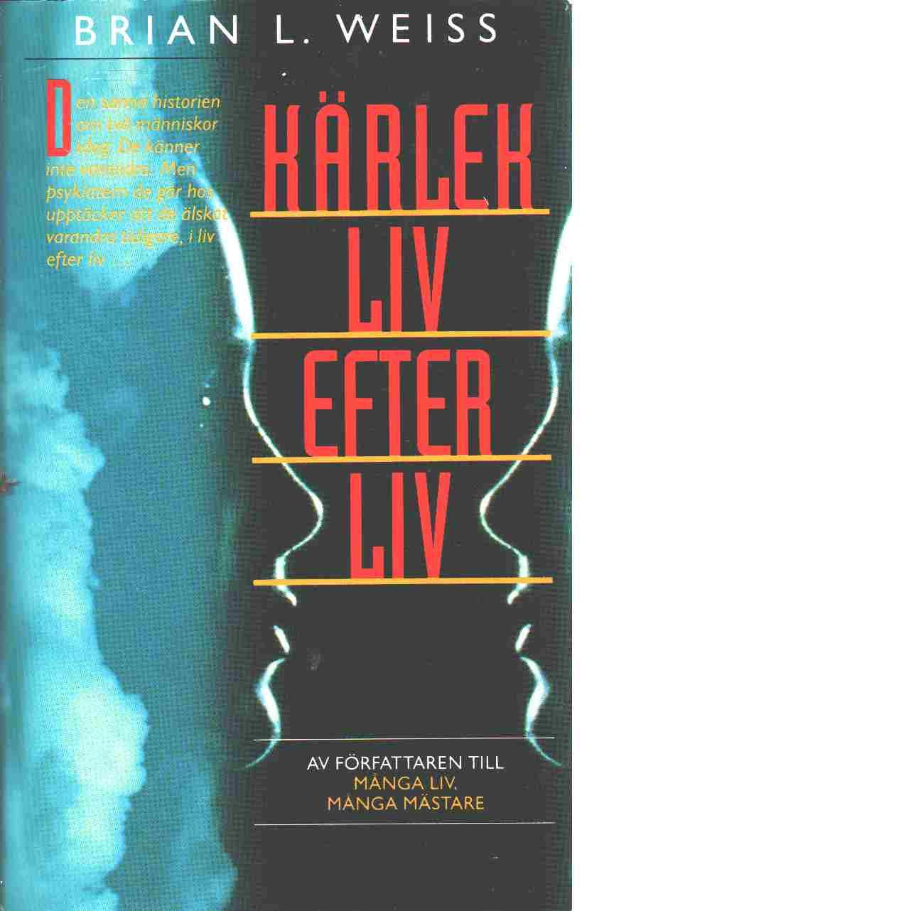 Kärlek liv efter liv - Weiss, Brian L.