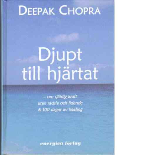 Djupt till hjärtat : om själslig kraft utan rädsla och lidande & 100 dagar av healing - Chopra, Deepak