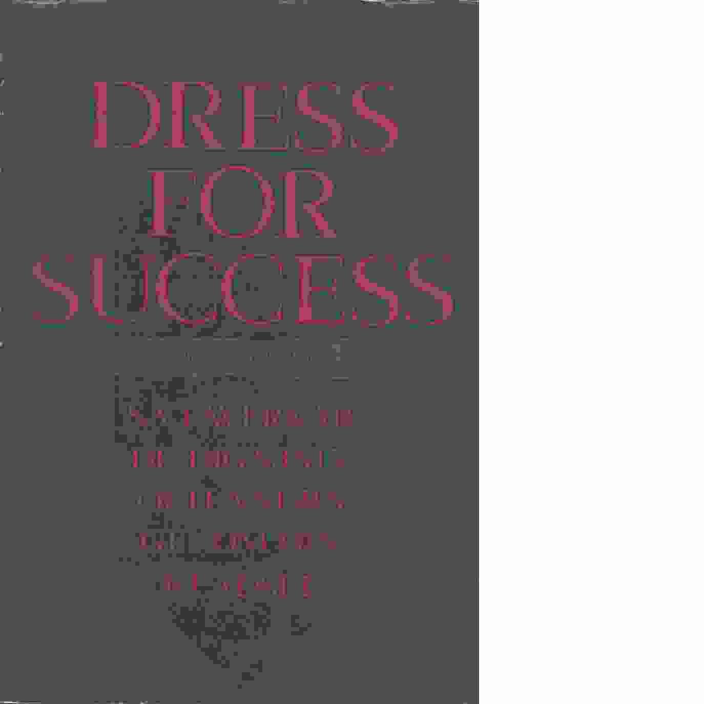 Nya dress for success : så påverkar du dig själv och andra genom din klädsel - Molloy, John T.