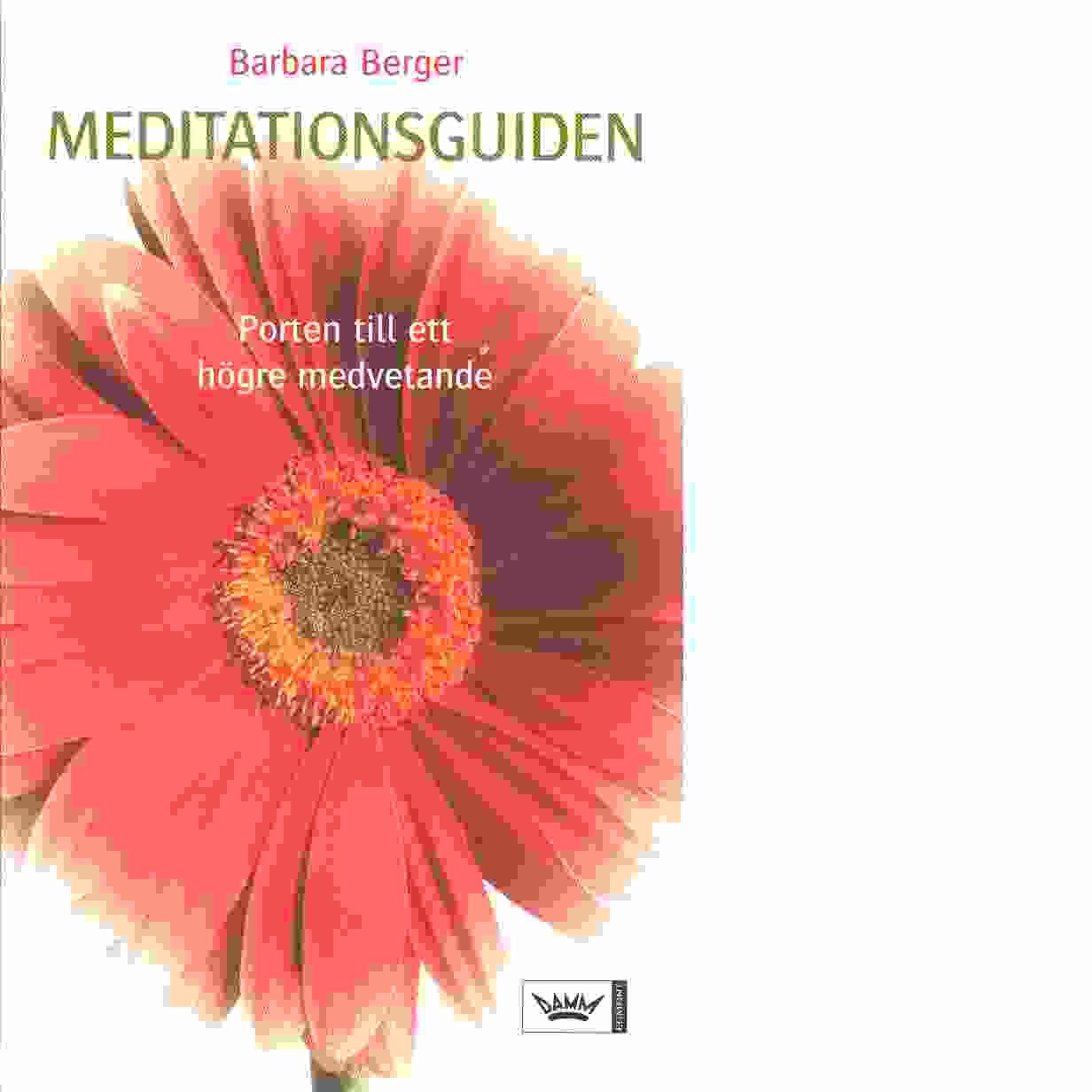 Meditationsguiden : porten till ett högre medvetande - Berger, Barbara