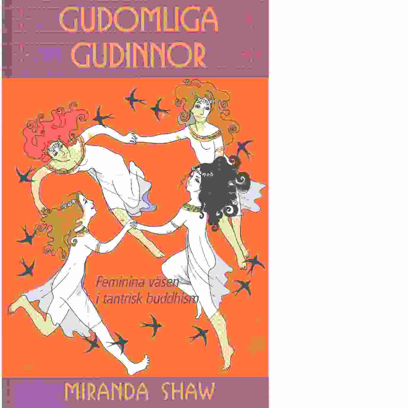 Gudomliga gudinnor : feminina väsen i tantrisk buddhism - Shaw, Miranda