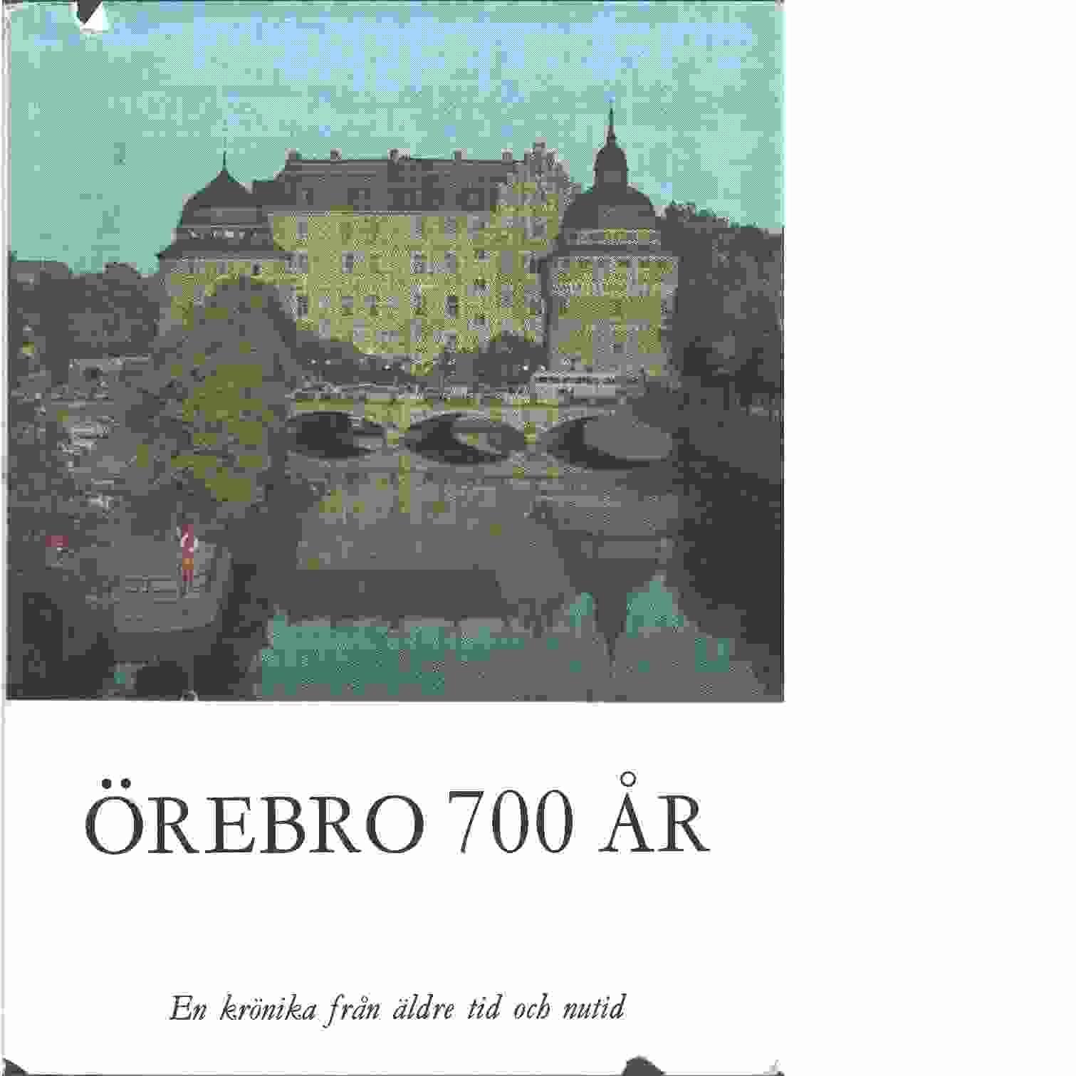Örebro 700 år : en krönika från äldre tid och nutid - Palmær, Margit och Johansson, Sven