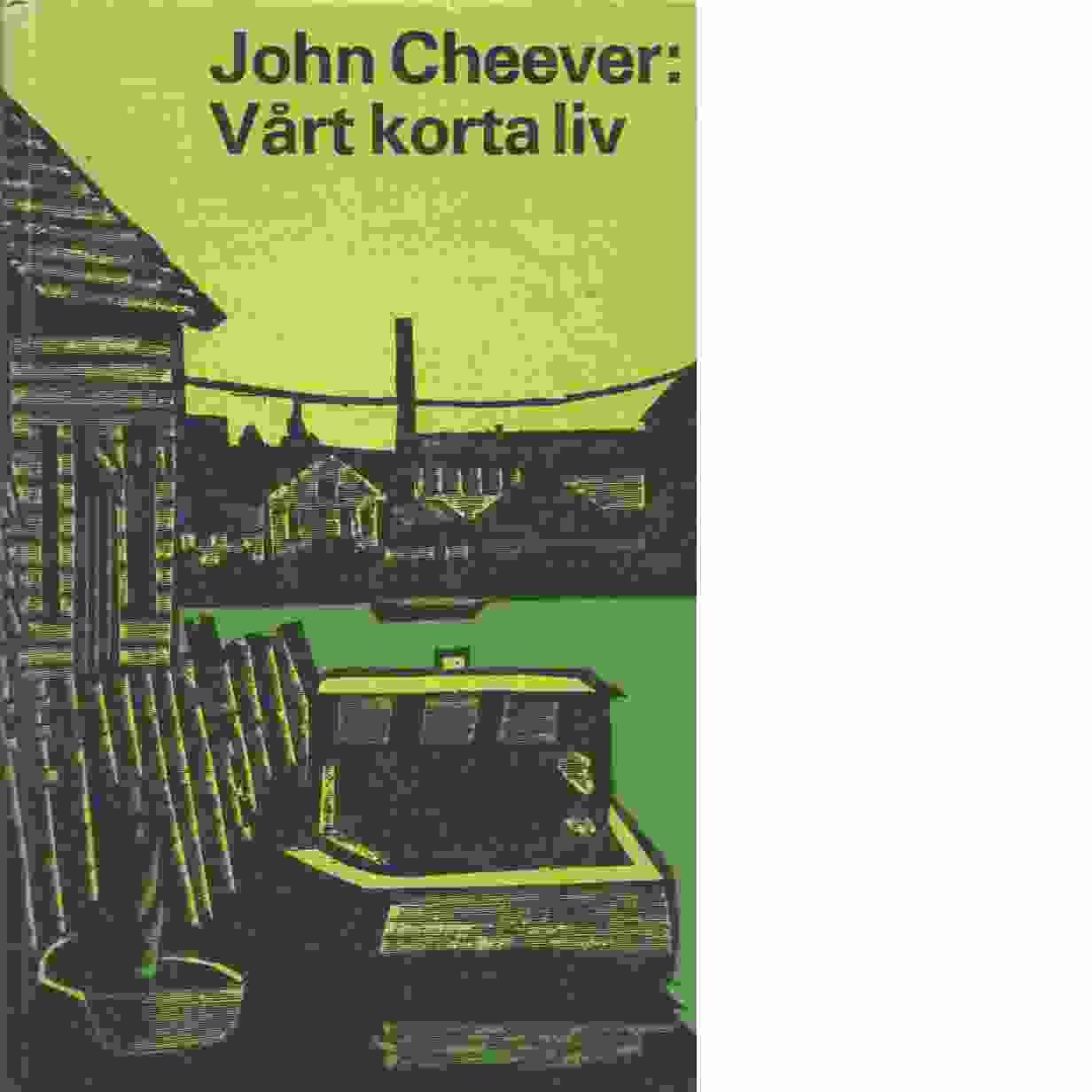 Vårt korta liv : en amerikansk familjekrönika - Cheever, John