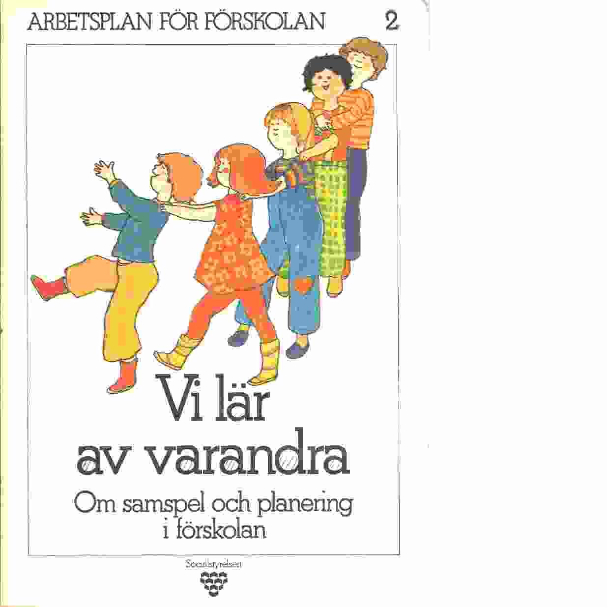 Arbetsplan för förskolan. 2, Vi lär av varandra : om samspel och planering i förskolan - Red. Sverige. Socialstyrelsen