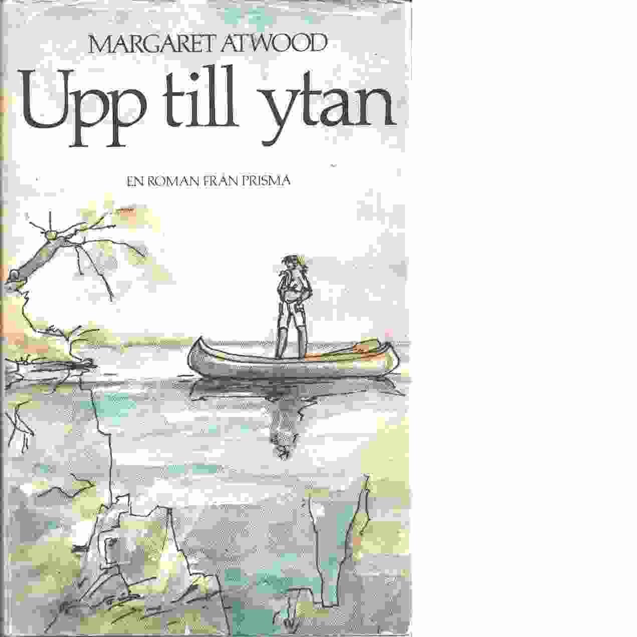 Upp till ytan - Atwood, Margaret