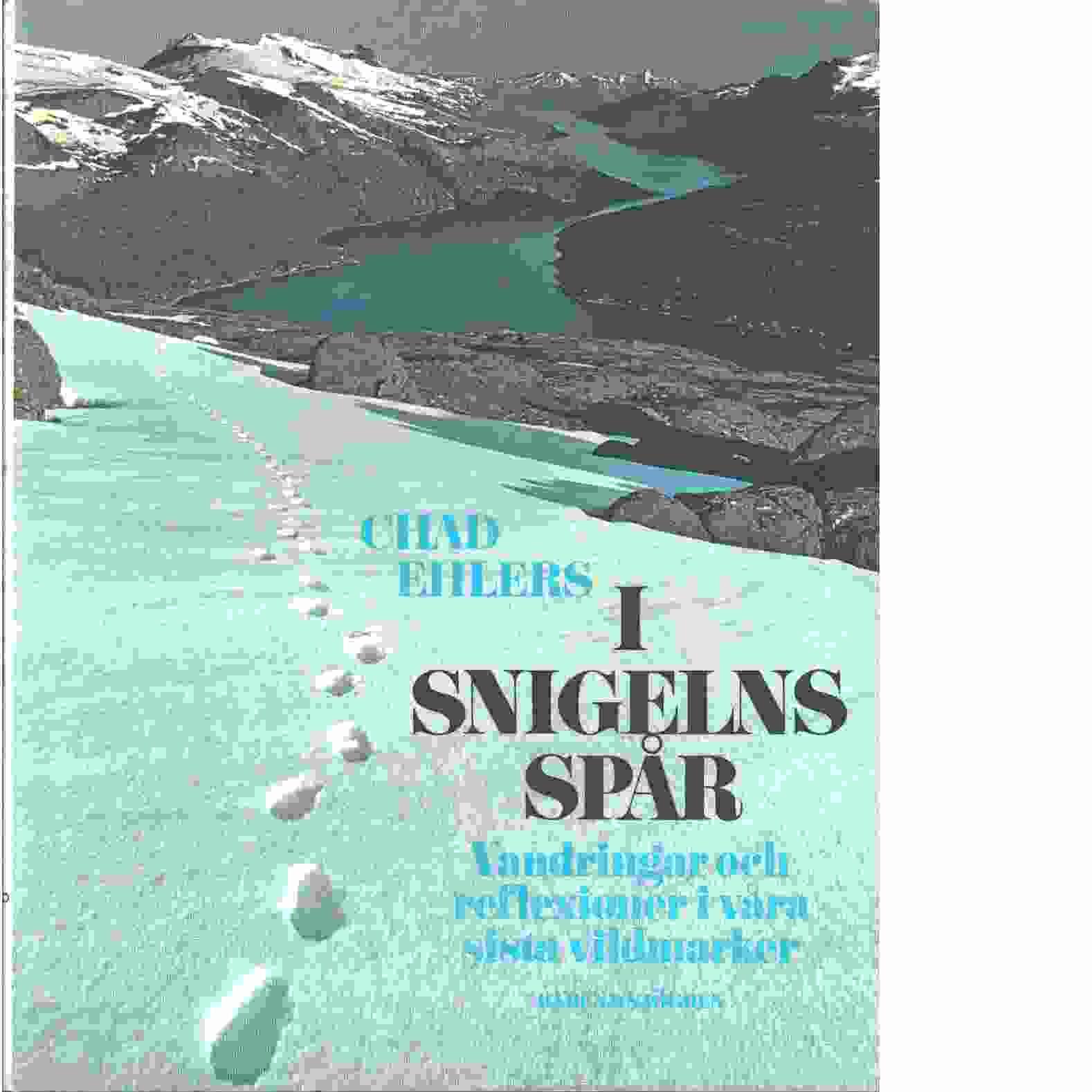 I snigelns spår : vandringar och reflexioner i våra sista vildmarker - Ehlers, Chad