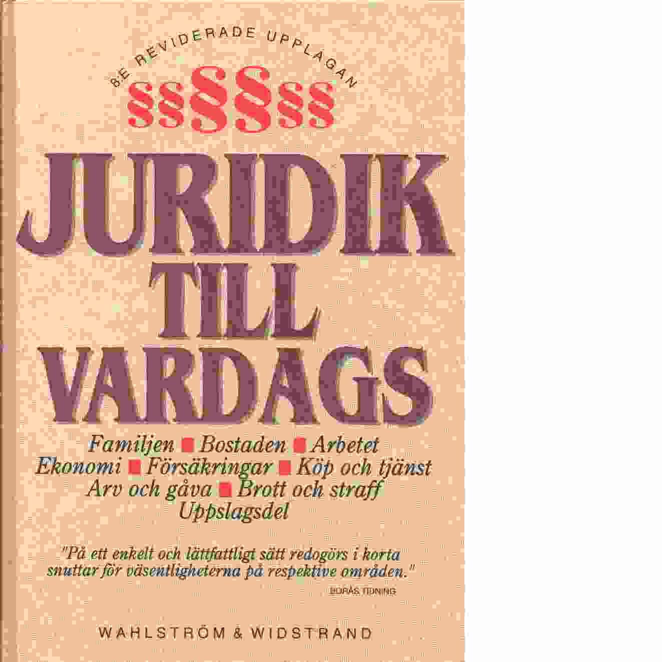 Juridik till vardags : en praktisk handbok : [familjen, bostaden, arbetet, ekonomi, försäkringar - Red.