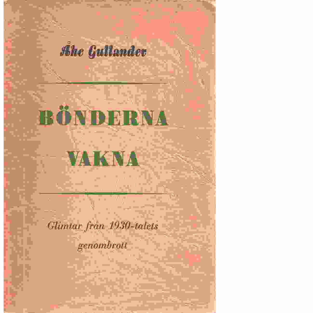 Bönderna vakna : glimtar från 1930-talets genombrott - Gullander, Åke