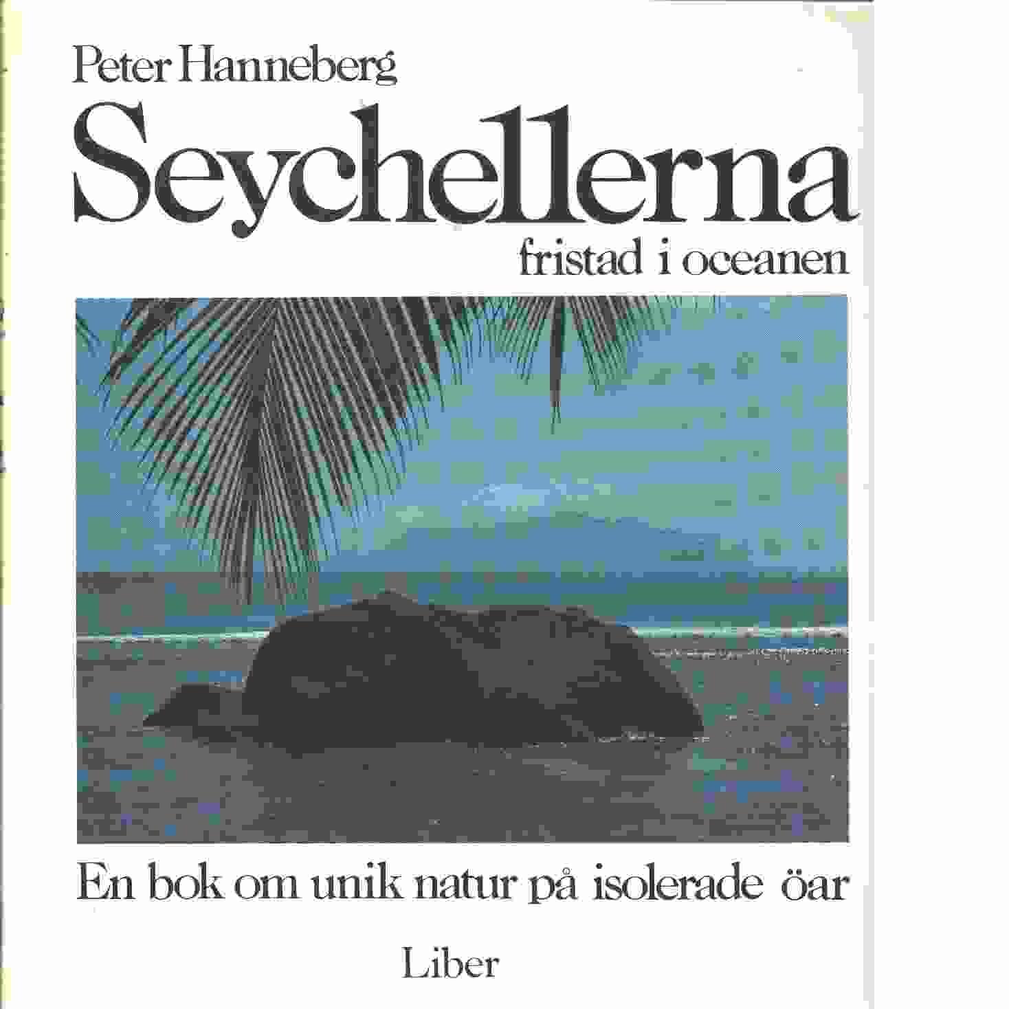 Seychellerna : fristad i oceanen : [en bok om unik natur på isolerade öar] - Hanneberg, Peter