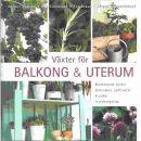 Växter för balkong & uterum : [blommande växter, grönsaker, sydfrukter, kryddor, inredningstips] - Carlson, Gunnel