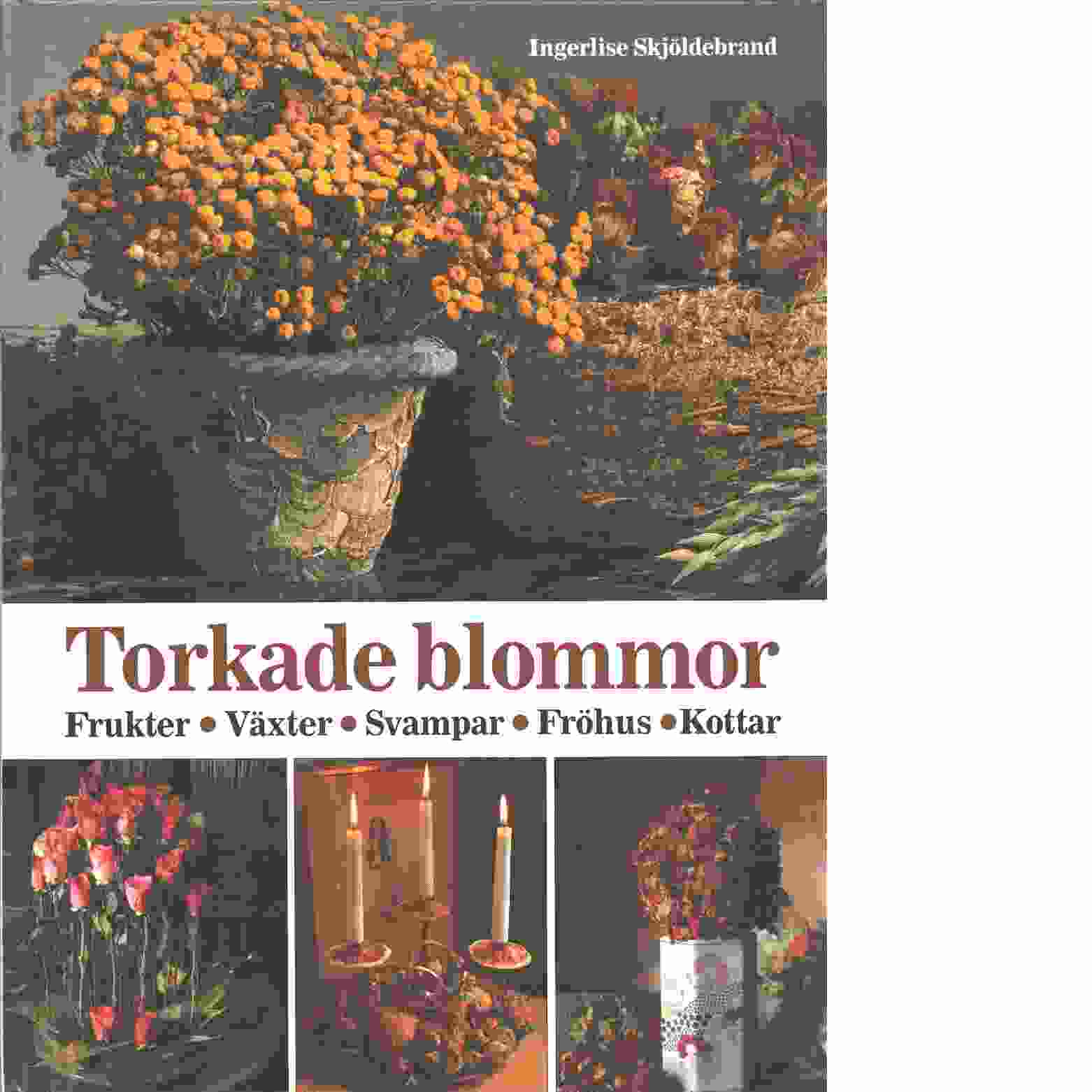 Torkade blommor : [frukter, växter, svampar, fröhus, kottar] - Skjöldebrand, Ingerlise