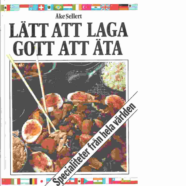 Lätt att laga gott att äta : [specialiteter från hela världen] - Sellert, Åke och Gårdhammar, Gunnar samtGårdhammar, Karin