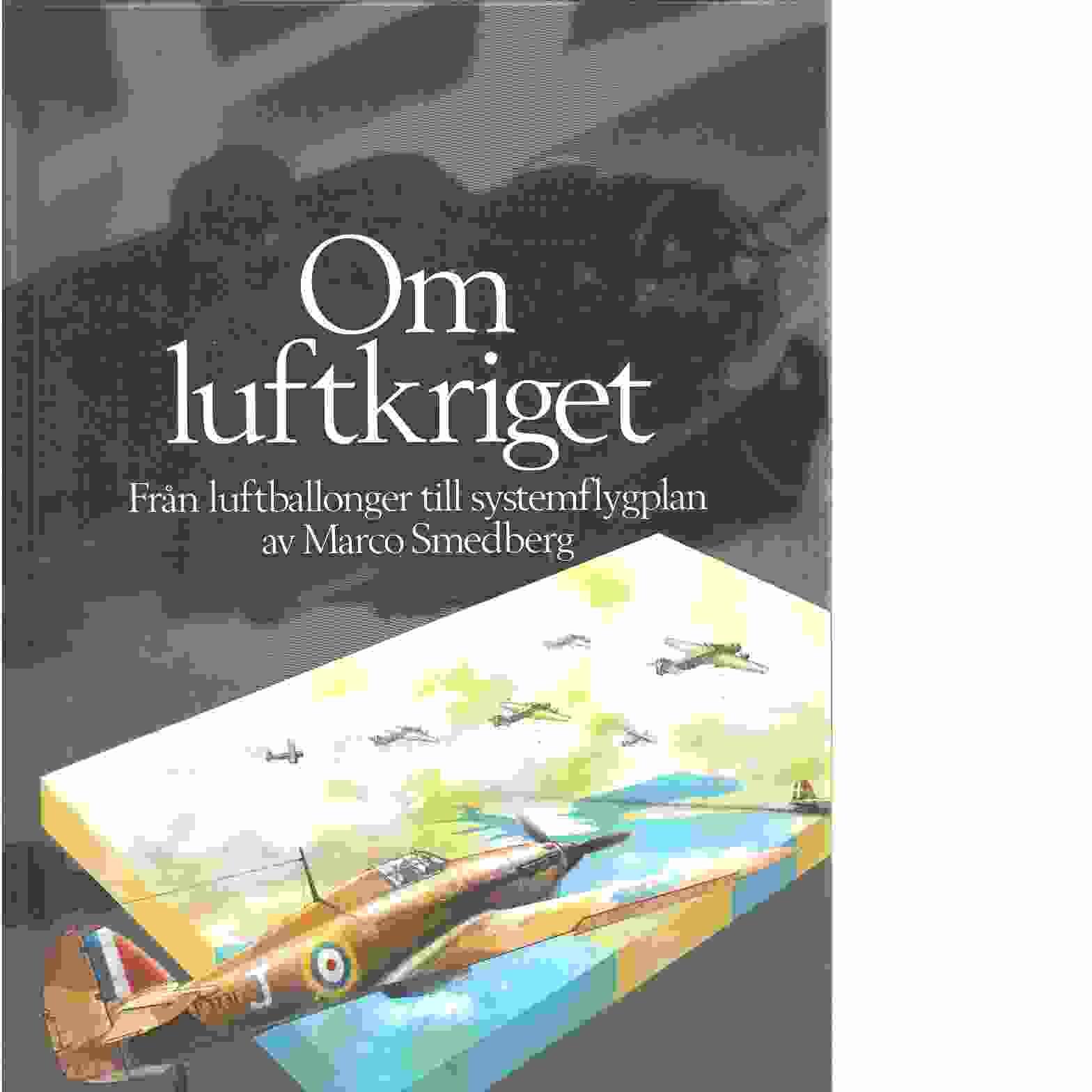 Om luftkriget : från luftballonger till systemflygplan - Smedberg, Marco