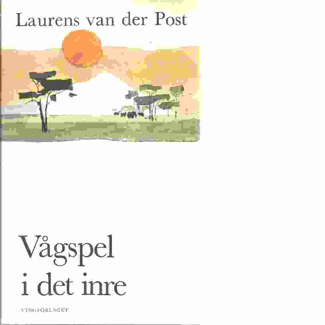Vågspel i det inre - Van der Post, Laurens