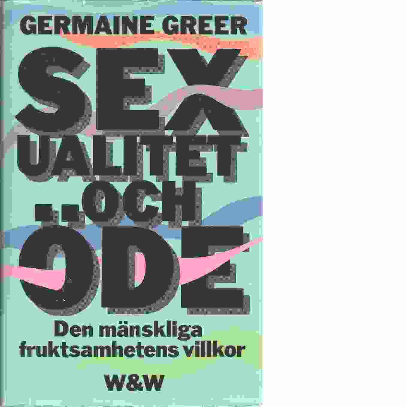 Sexualitet och öde : den mänskliga fruktsamhetens villkor - Greer, Germaine