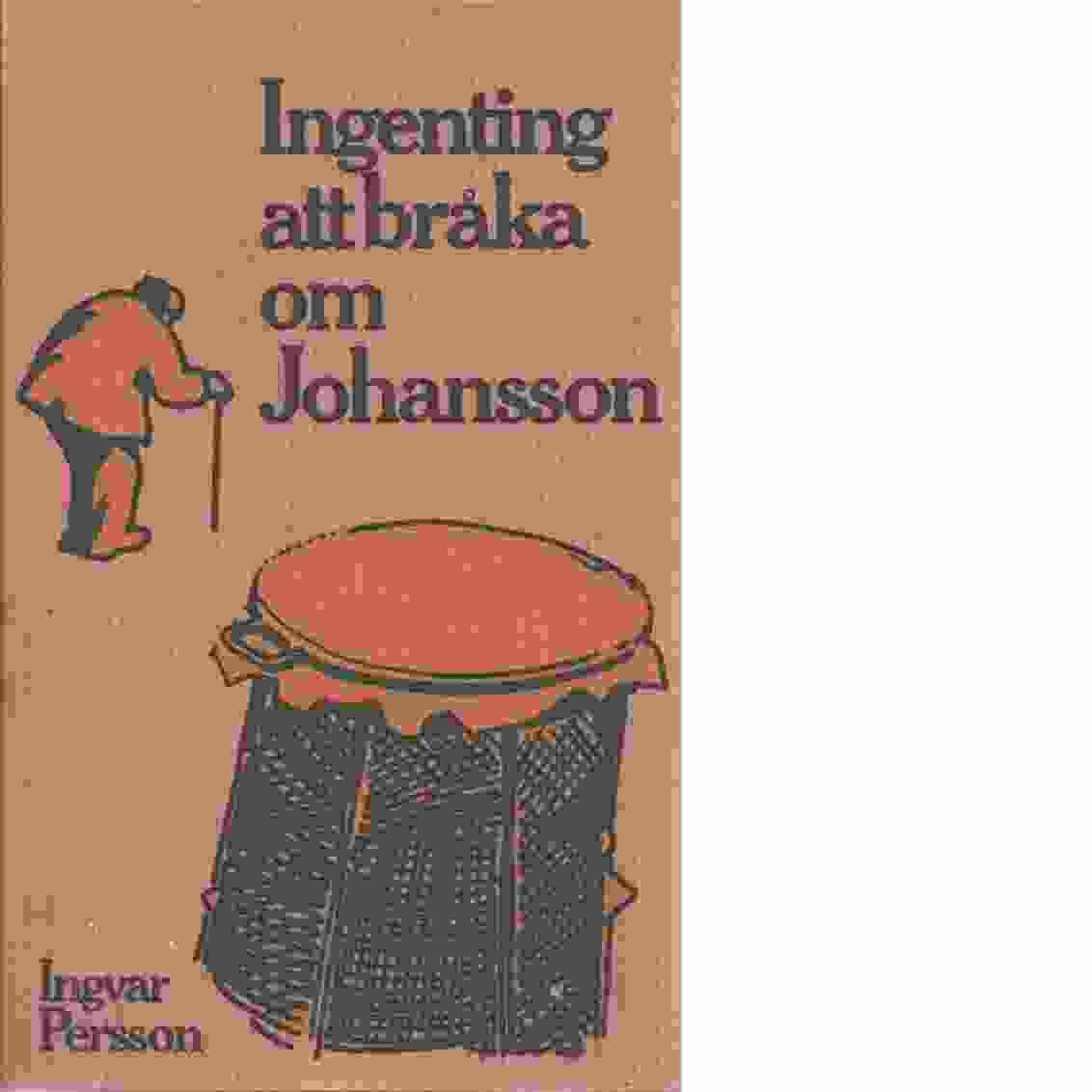 Ingenting att bråka om Johansson - Persson, Ingvar