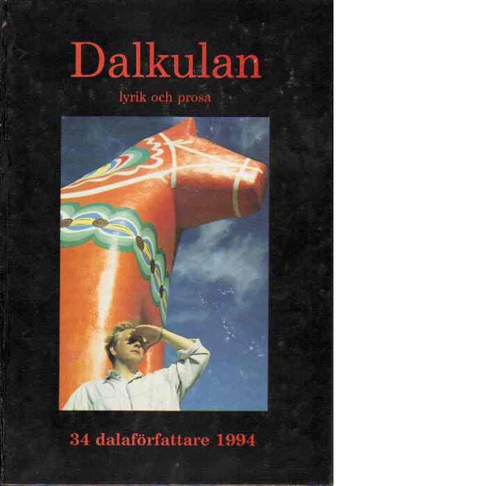 Dalkulan - lyrik och prosa : 34 dalaförfattare 1994 - Red.