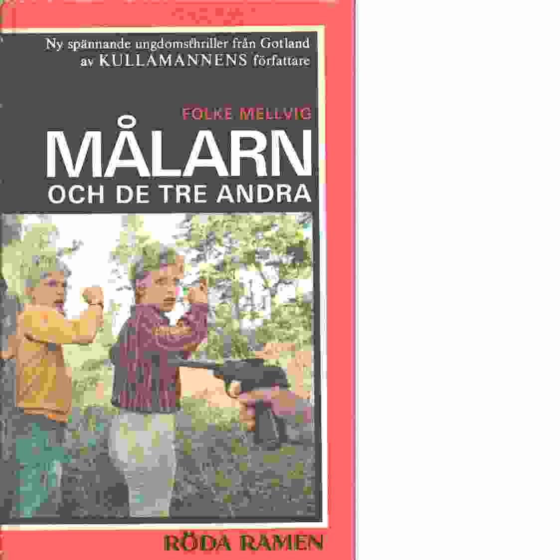 Målarn och de tre andra : en ungdomsthriller från Gotland - Mellvig, Folke
