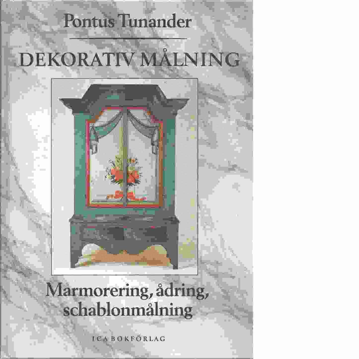 Dekorativ målning : marmorering, ådring, schablonmålning - Tunander, Pontus