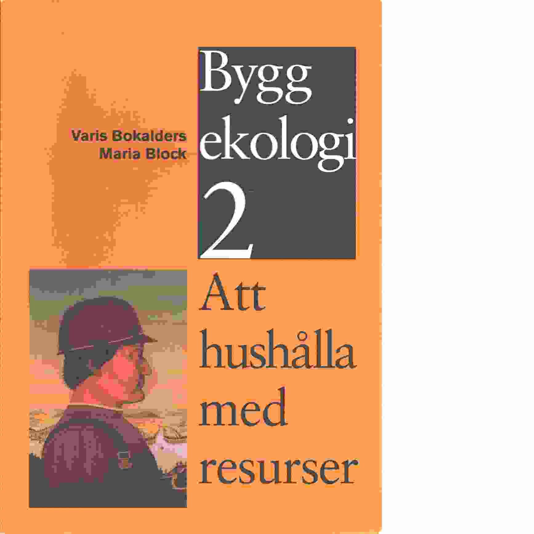 Byggekologi. 2, Att hushålla med resurser - Bokalders, Varis
