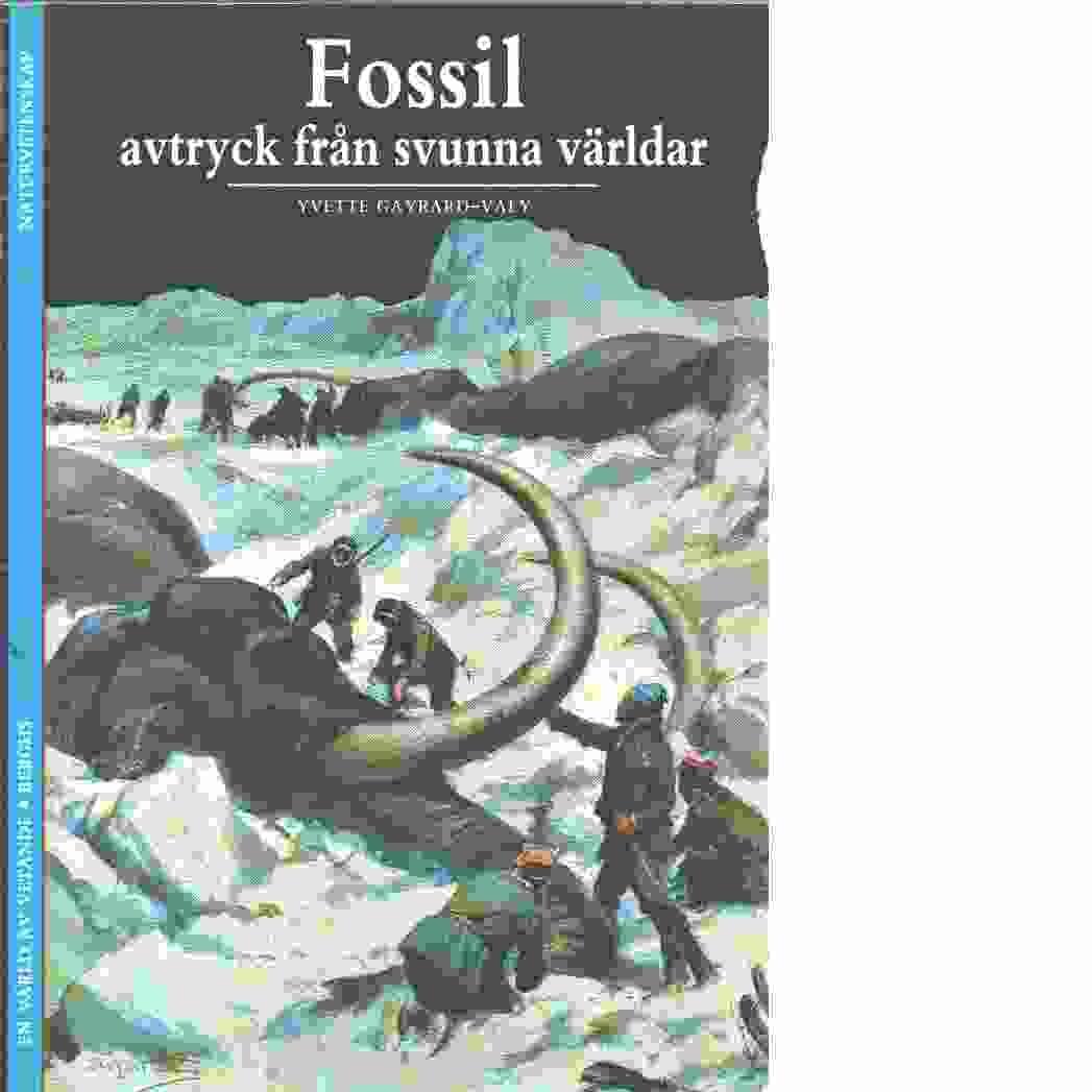 Fossil : avtryck från svunna världar - Gayrard-Valy, Yvette