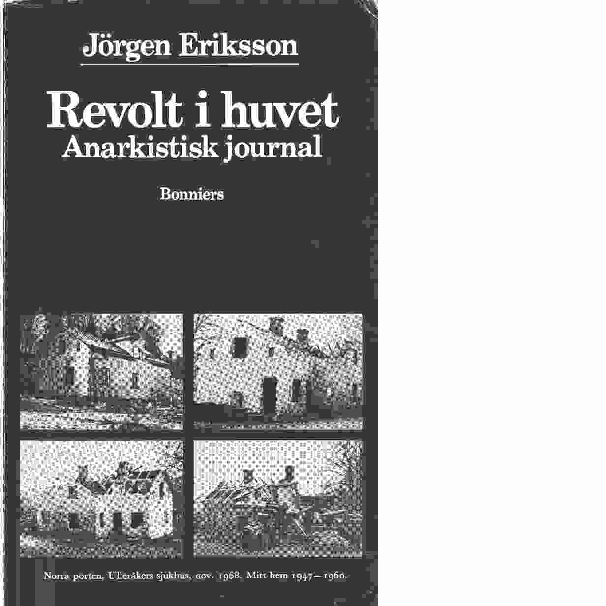 Revolt i huvet : anarkistisk journal - Eriksson, Jörgen