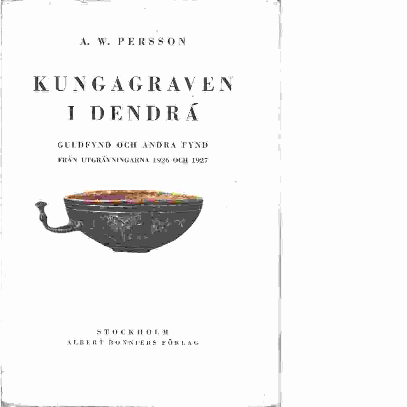 Kungagraven i Dendrá : guldfynd och andra fynd från utgrävningarna 1926 och 1927 - Persson, Axel W.