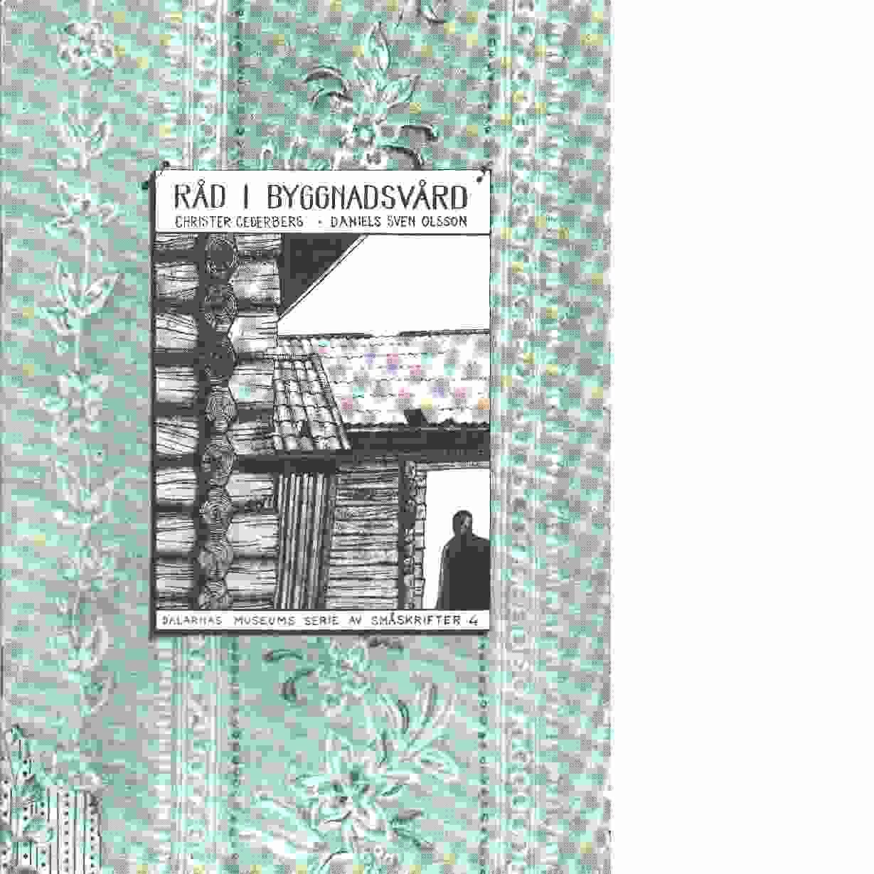 Råd i byggnadsvård - Cederberg, Christer och Olsson, Daniels Sven