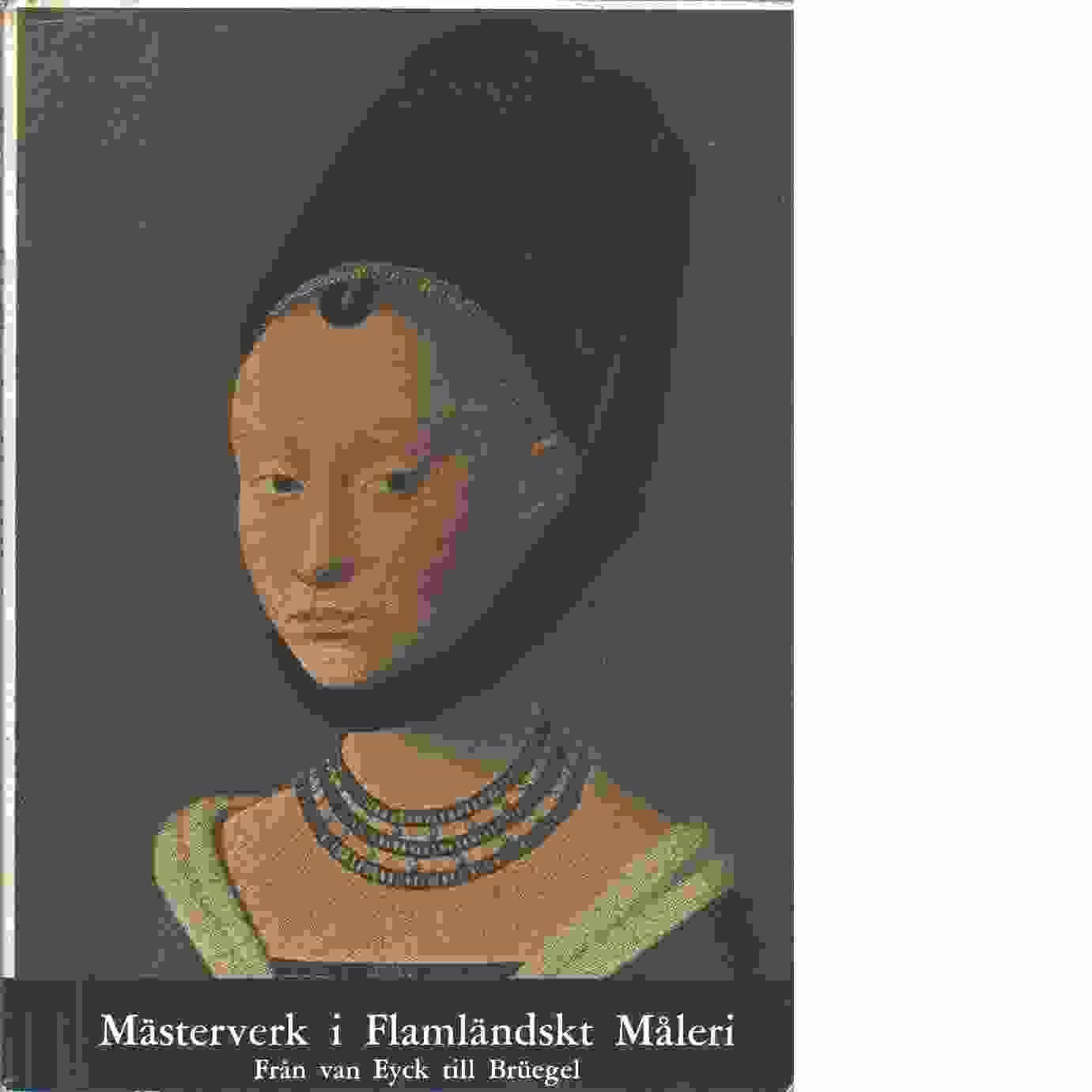 Mästerverk i flamländskt måleri från van Eyck till Bruegel. - Schweicher, Curt
