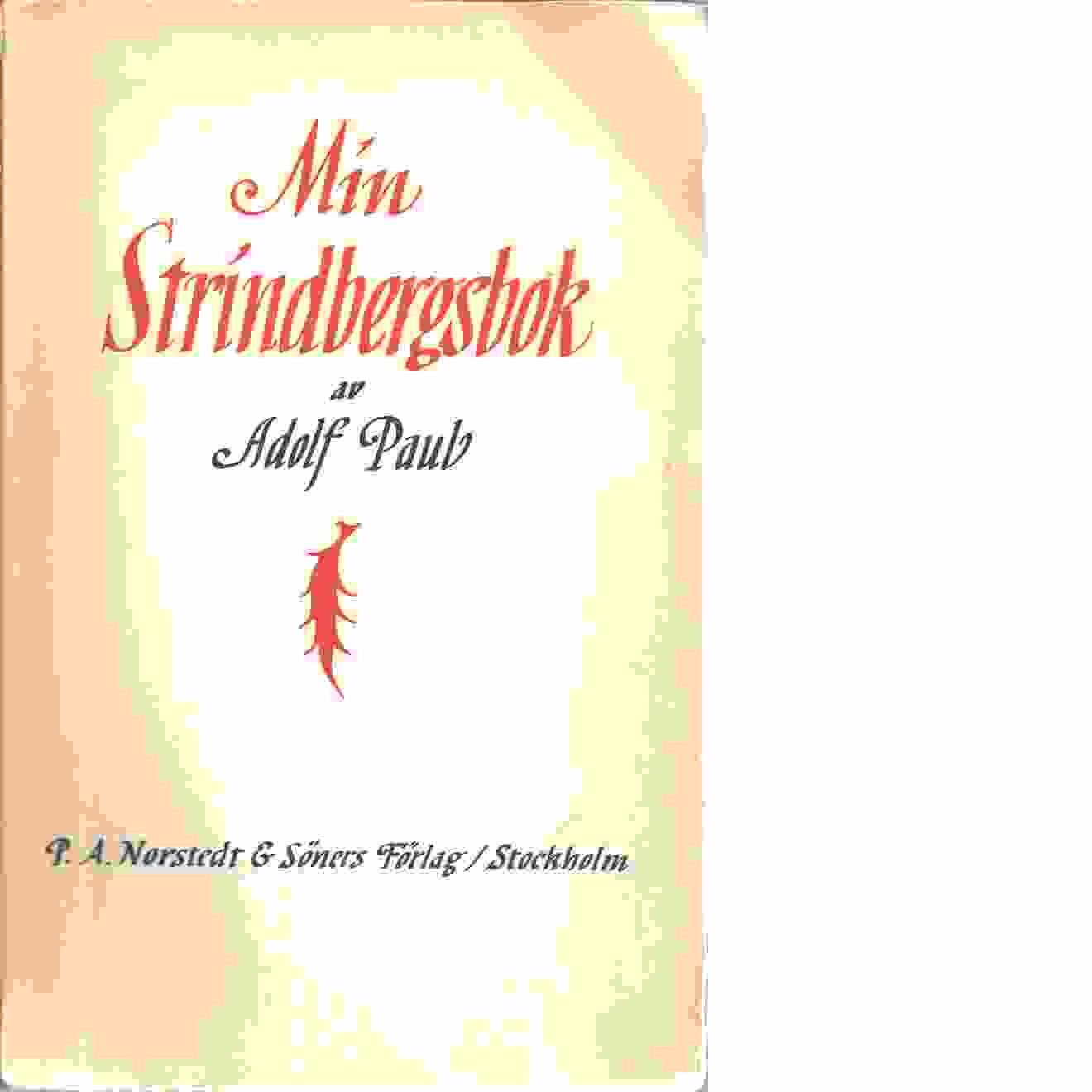 Min Strindbergsbok : Strindbergsminnen och brev - Paul, Adolf